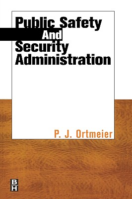 Public Safety and Security Administration By Ortmeier, P. J., Ph.D.